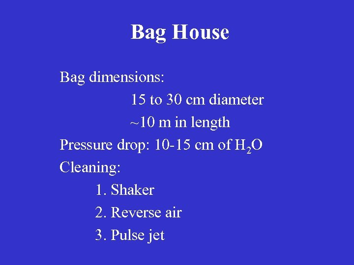 Bag House Bag dimensions: 15 to 30 cm diameter ~10 m in length Pressure