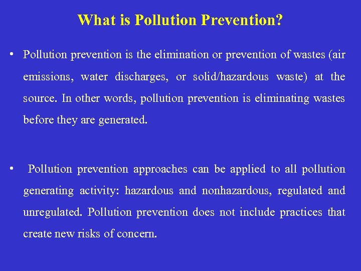 What is Pollution Prevention? • Pollution prevention is the elimination or prevention of wastes