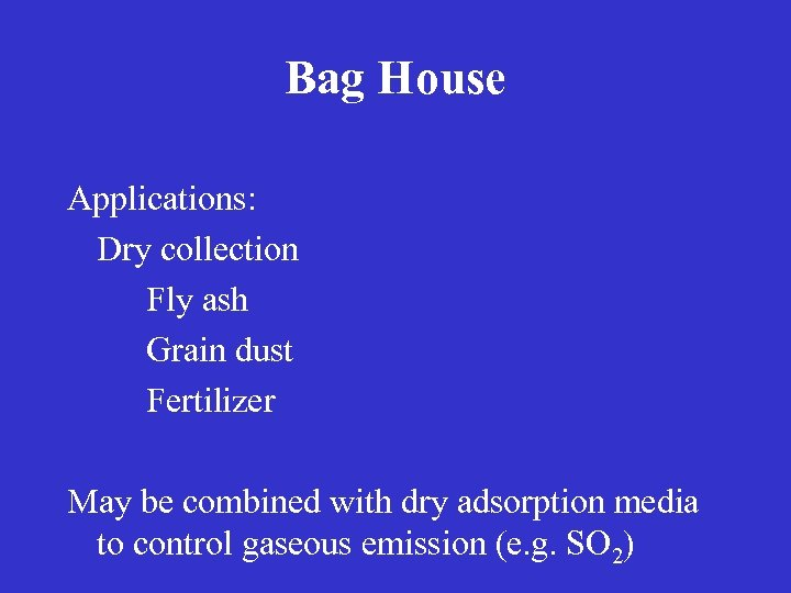 Bag House Applications: Dry collection Fly ash Grain dust Fertilizer May be combined with