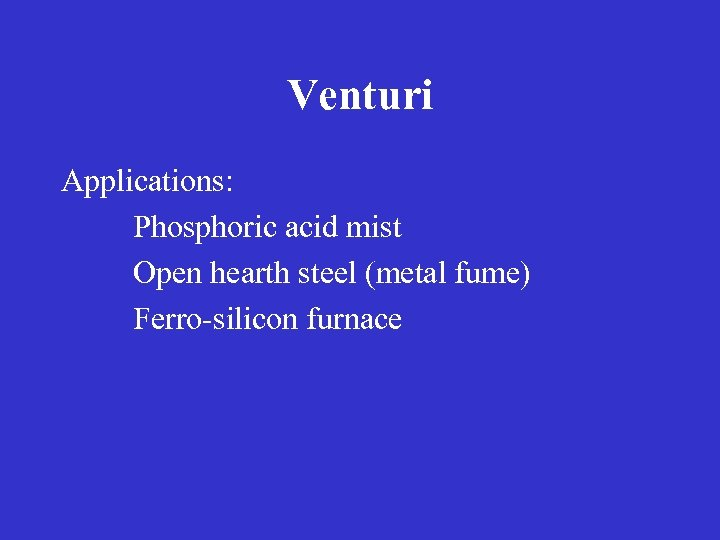 Venturi Applications: Phosphoric acid mist Open hearth steel (metal fume) Ferro-silicon furnace