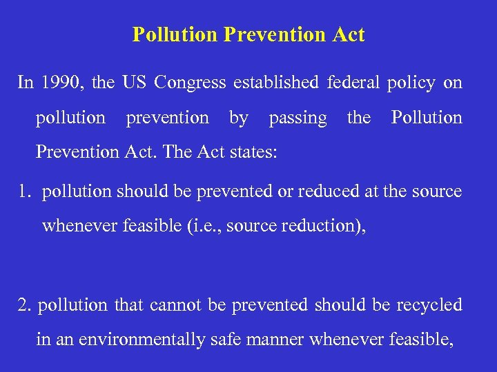 Pollution Prevention Act In 1990, the US Congress established federal policy on pollution prevention