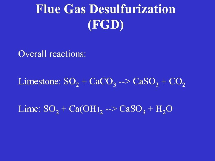 Flue Gas Desulfurization (FGD) Overall reactions: Limestone: SO 2 + Ca. CO 3 -->