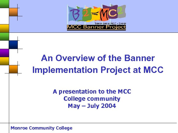 An Overview of the Banner Implementation Project at MCC A presentation to the MCC