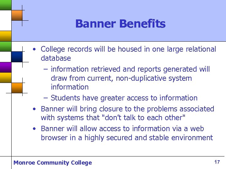 Banner Benefits • College records will be housed in one large relational database –