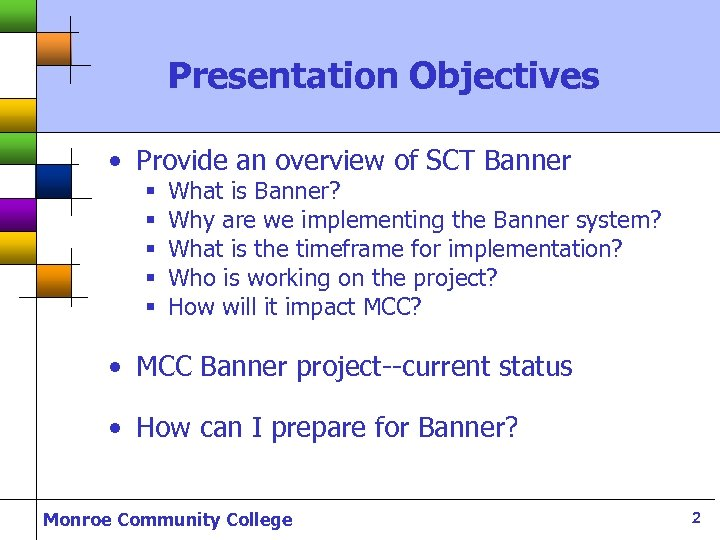 Presentation Objectives • Provide an overview of SCT Banner § § § What is