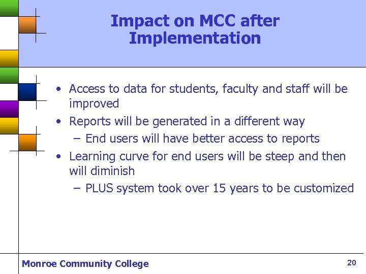 Impact on MCC after Implementation • Access to data for students, faculty and staff