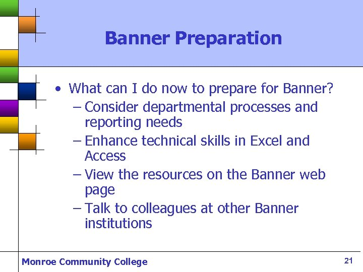 Banner Preparation • What can I do now to prepare for Banner? – Consider