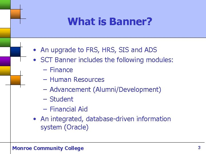 What is Banner? • An upgrade to FRS, HRS, SIS and ADS • SCT
