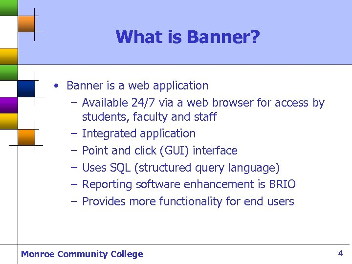 What is Banner? • Banner is a web application – Available 24/7 via a