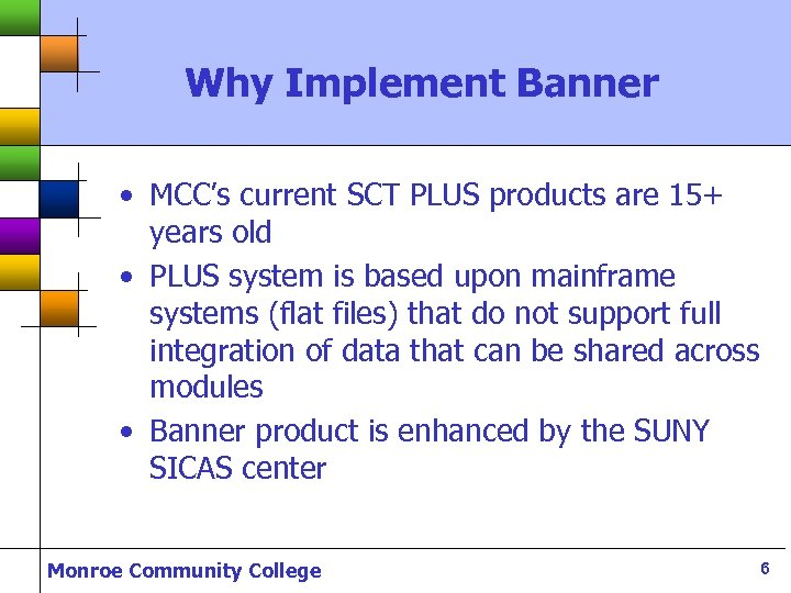 Why Implement Banner • MCC's current SCT PLUS products are 15+ years old •