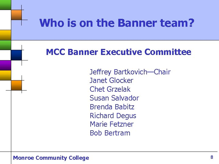 Who is on the Banner team? MCC Banner Executive Committee Jeffrey Bartkovich—Chair Janet Glocker