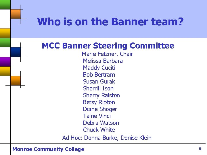 Who is on the Banner team? MCC Banner Steering Committee Marie Fetzner, Chair Melissa