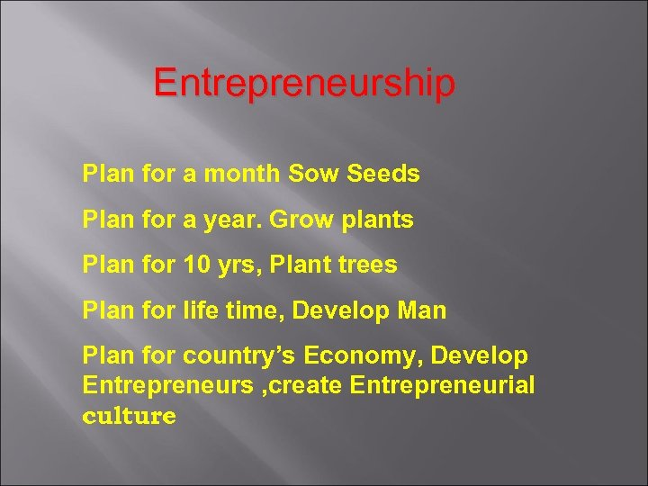 Entrepreneurship Plan for a month Sow Seeds Plan for a year. Grow plants Plan