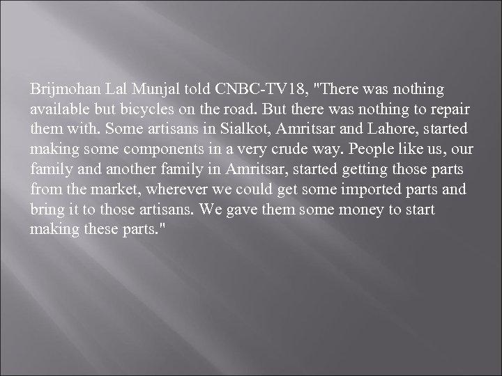 Brijmohan Lal Munjal told CNBC-TV 18,
