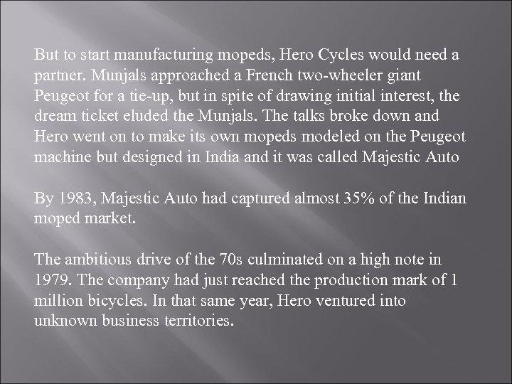 But to start manufacturing mopeds, Hero Cycles would need a partner. Munjals approached a