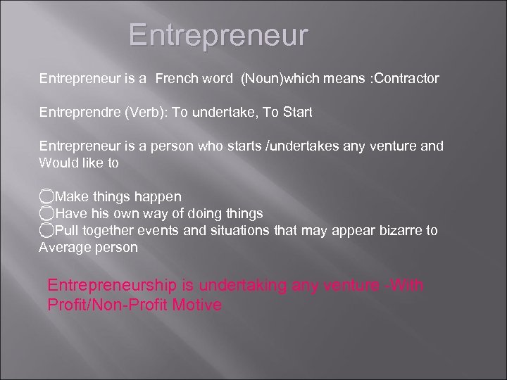 Entrepreneur is a French word (Noun)which means : Contractor Entreprendre (Verb): To undertake, To