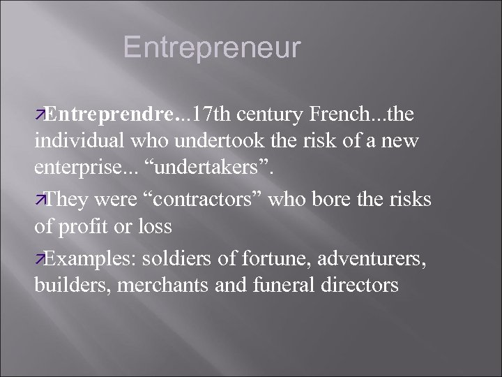 Entrepreneur ä Entreprendre. . . 17 th century French. . . the individual who
