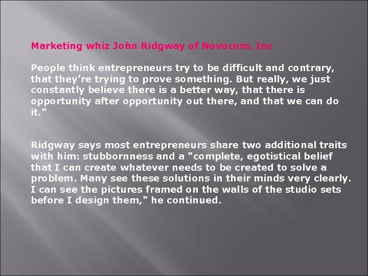 Marketing whiz John Ridgway of Novocom, Inc People think entrepreneurs try to be difficult