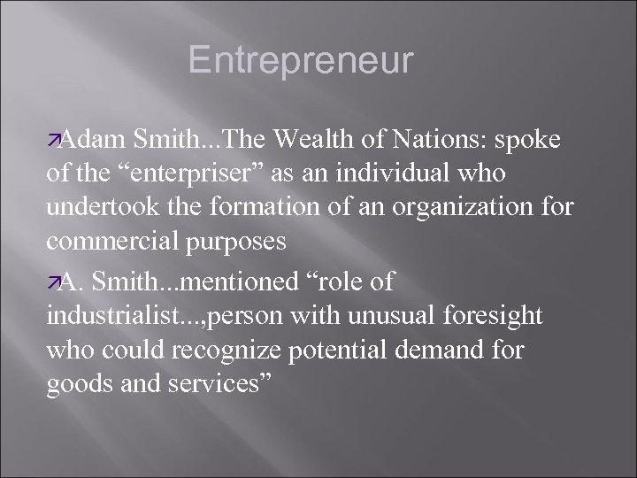 "Entrepreneur ä Adam Smith. . . The Wealth of Nations: spoke of the ""enterpriser"""
