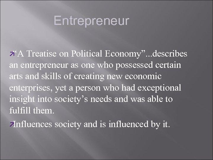 """Entrepreneur ä """"A Treatise on Political Economy"""". . . describes an entrepreneur as one"""