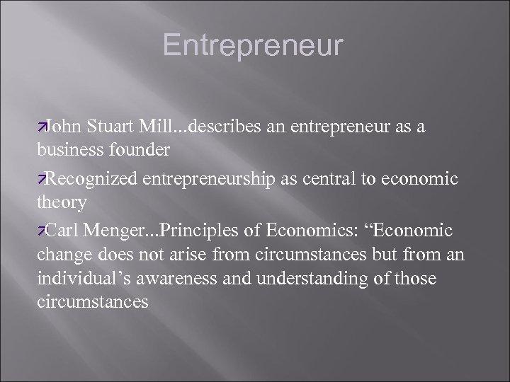 Entrepreneur ä John Stuart Mill. . . describes an entrepreneur as a business founder