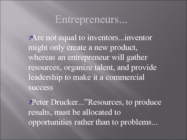 Entrepreneurs. . . ä Are not equal to inventors. . . inventor might only