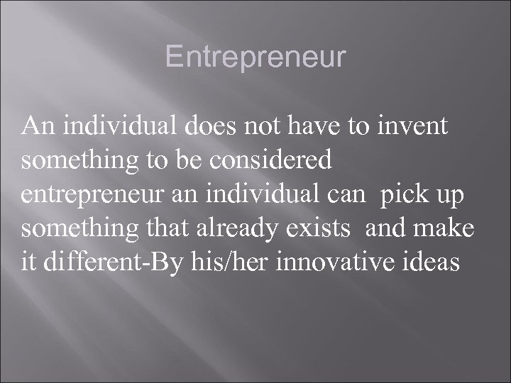 Entrepreneur An individual does not have to invent something to be considered entrepreneur an
