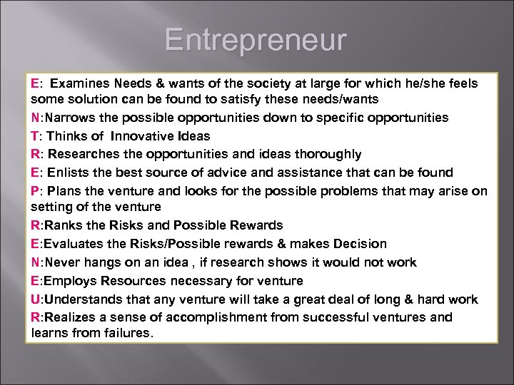 Entrepreneur E: Examines Needs & wants of the society at large for which he/she
