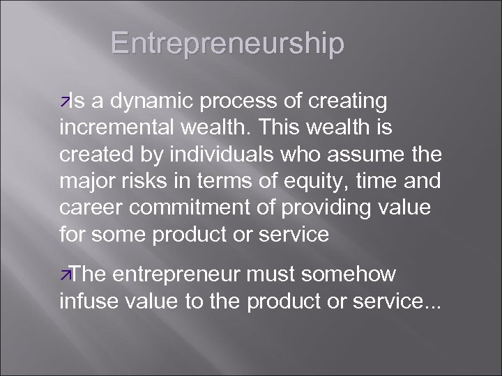 Entrepreneurship ä Is a dynamic process of creating incremental wealth. This wealth is created