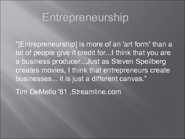 """Entrepreneurship """"[Entrepreneurship] is more of an 'art form' than a lot of people give"""