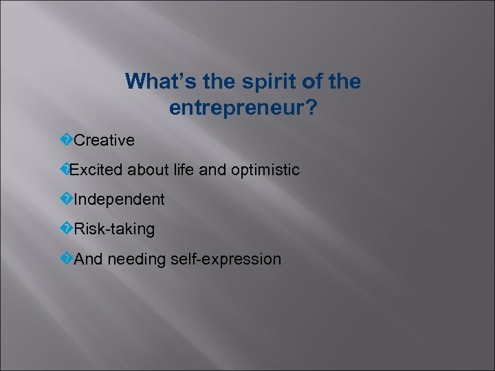What's the spirit of the entrepreneur? �Creative � Excited about life and optimistic �Independent