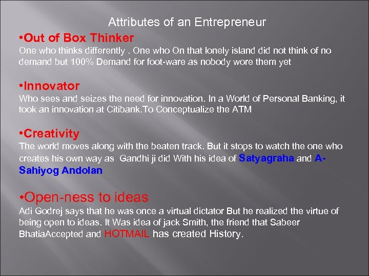 Attributes of an Entrepreneur • Out of Box Thinker One who thinks differently. One