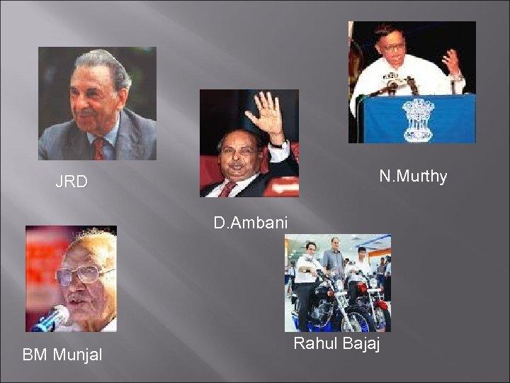 N. Murthy JRD D. Ambani BM Munjal Rahul Bajaj