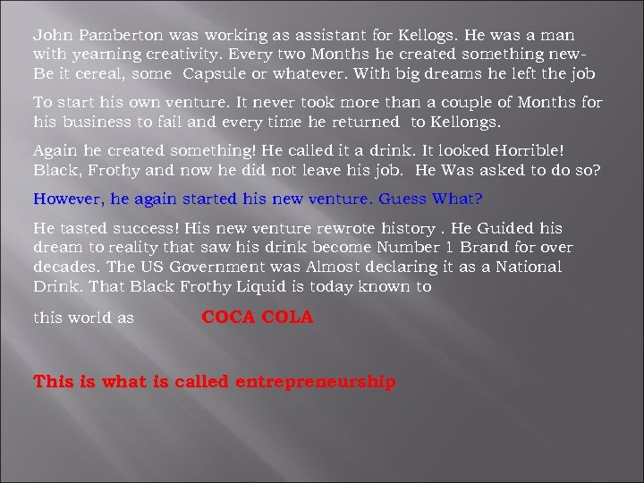 John Pamberton was working as assistant for Kellogs. He was a man with yearning