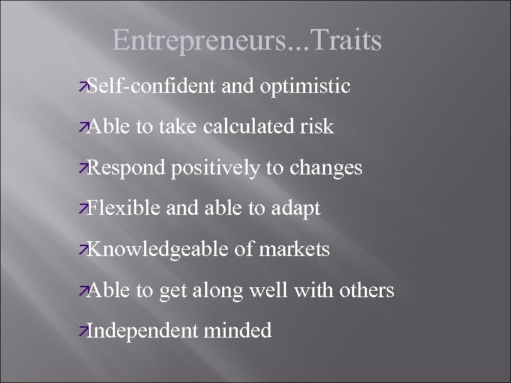 Entrepreneurs. . . Traits ä Self-confident and optimistic ä Able to take calculated risk