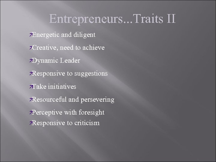 Entrepreneurs. . . Traits II ä Energetic and diligent ä Creative, need to achieve