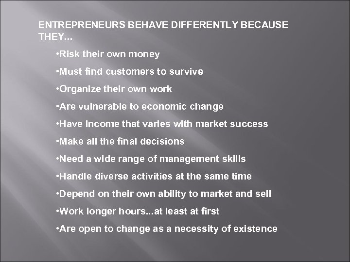 ENTREPRENEURS BEHAVE DIFFERENTLY BECAUSE THEY. . . • Risk their own money • Must