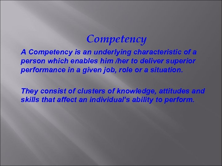 Competency A Competency is an underlying characteristic of a person which enables him /her