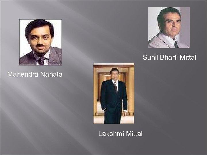 Sunil Bharti Mittal Mahendra Nahata Lakshmi Mittal