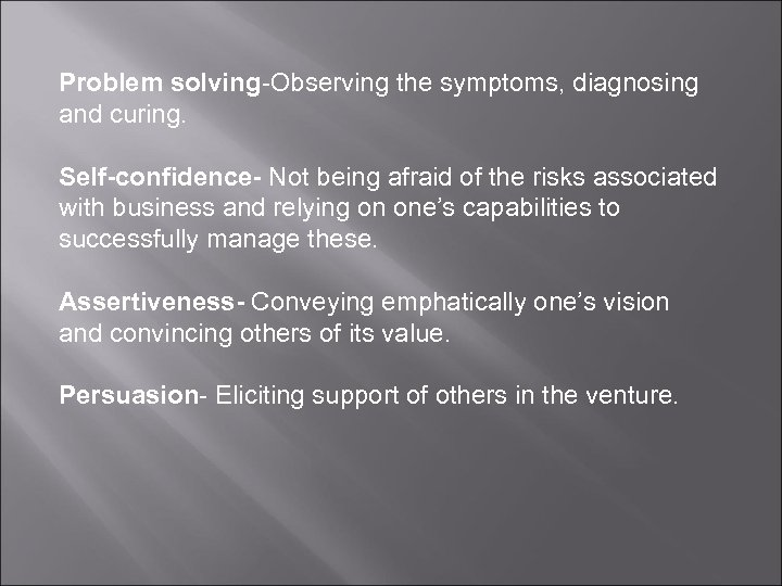 Problem solving-Observing the symptoms, diagnosing and curing. Self-confidence- Not being afraid of the risks