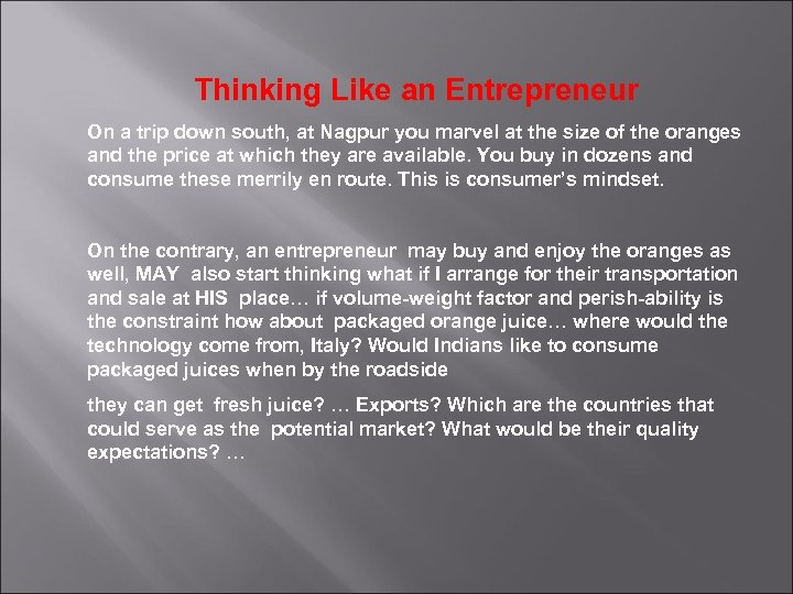 Thinking Like an Entrepreneur On a trip down south, at Nagpur you marvel at