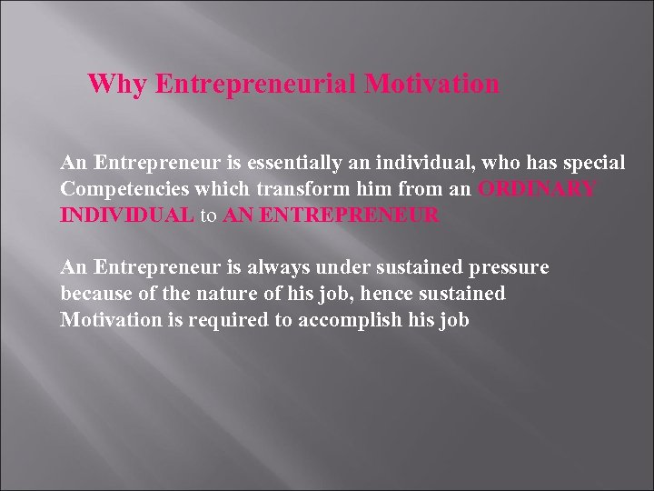 Why Entrepreneurial Motivation An Entrepreneur is essentially an individual, who has special Competencies which