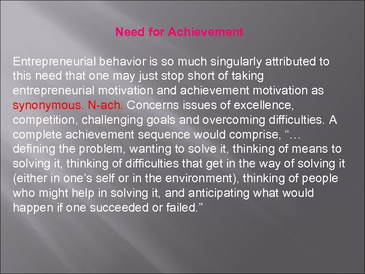 Need for Achievement Entrepreneurial behavior is so much singularly attributed to this need that