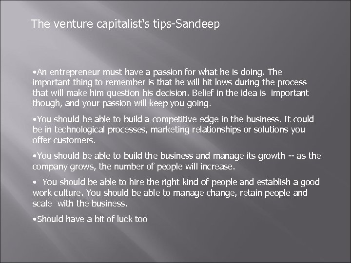 The venture capitalist's tips-Sandeep • An entrepreneur must have a passion for what he