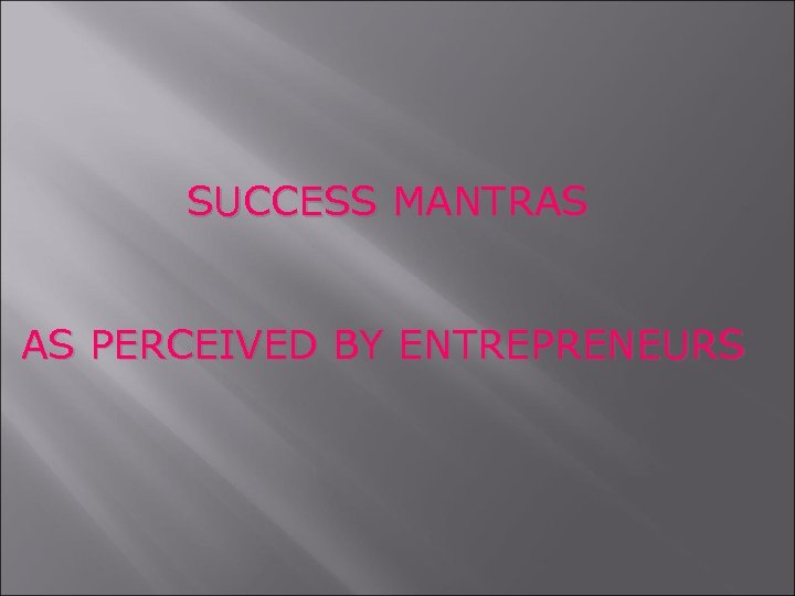 SUCCESS MANTRAS AS PERCEIVED BY ENTREPRENEURS