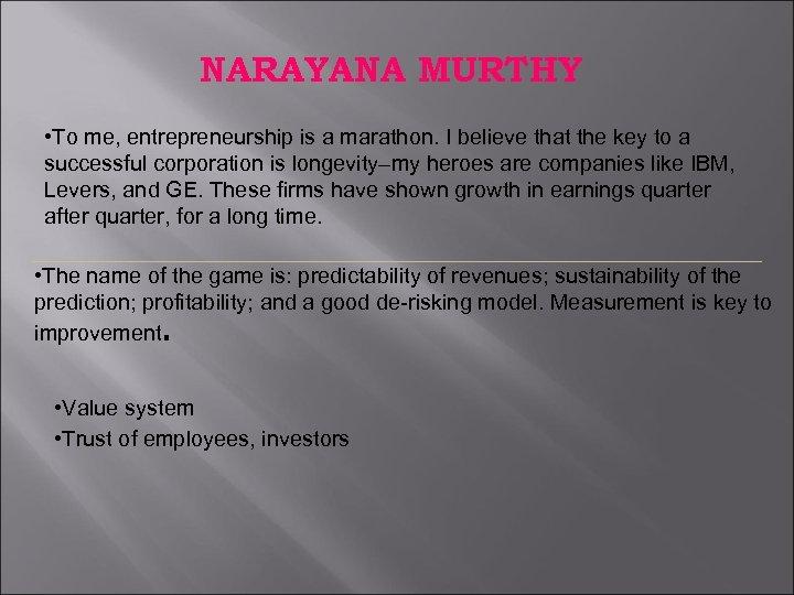 NARAYANA MURTHY • To me, entrepreneurship is a marathon. I believe that the key
