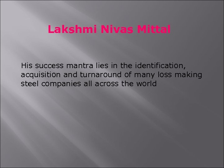 Lakshmi Nivas Mittal His success mantra lies in the identification, acquisition and turnaround of