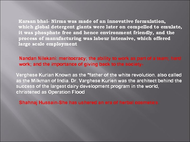 Karsan bhai- Nirma was made of an innovative formulation, which global detergent giants were