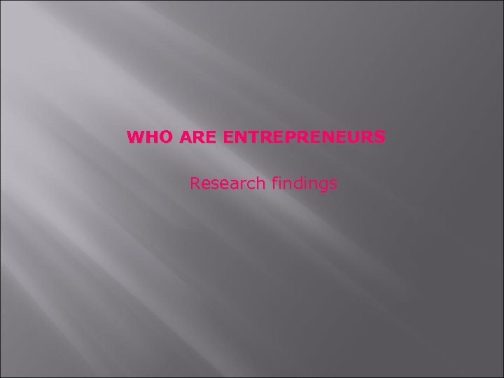 WHO ARE ENTREPRENEURS Research findings