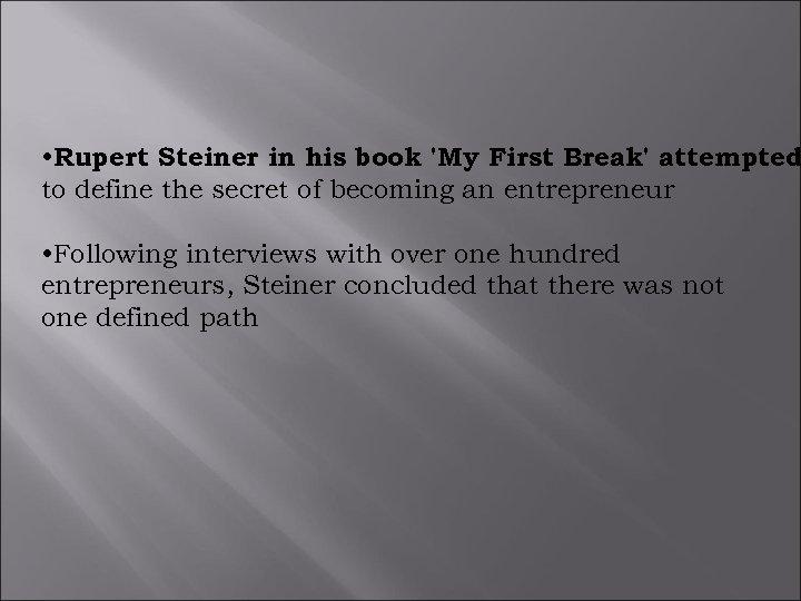 • Rupert Steiner in his book 'My First Break' attempted to define the